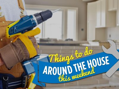 Things to do Around the House this Weekend
